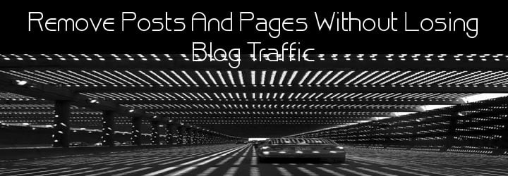 Remove Posts And Pages Without Losing Traffic, WordPress Site,