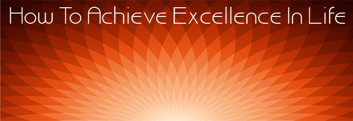 achieve excellence in life, Personal Excellence, Operational Excellence, Excellence Meaning, Human Excellence Definition,