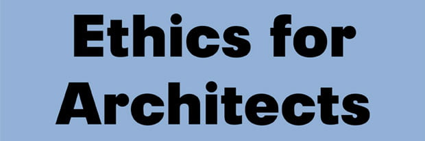 architect ethics, professional ethics, law for architects, architects advertising rules, ethics of architects in professional practice, ethical issue in design, ethical case studies in architecture, ethical issues architecture, architecture code of ethics,