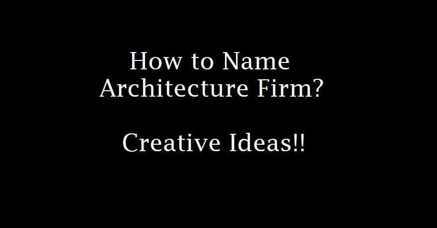 How To Name Architecture Firm Or Office With Creative Ideas