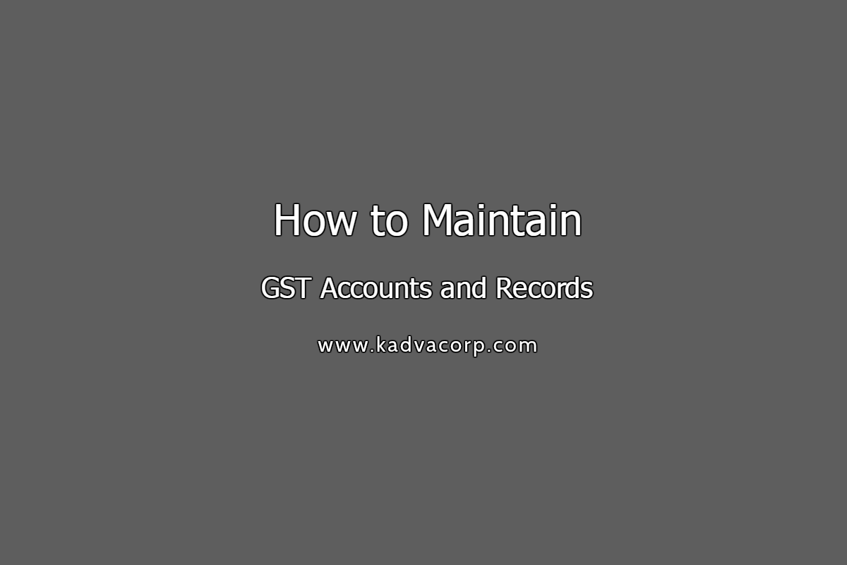 How to maintain Healthy GST accounts and records? Must follow Steps