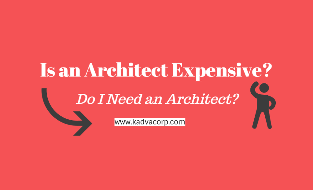 Is an architect expensive in return of their consultancy for Do i need an architect